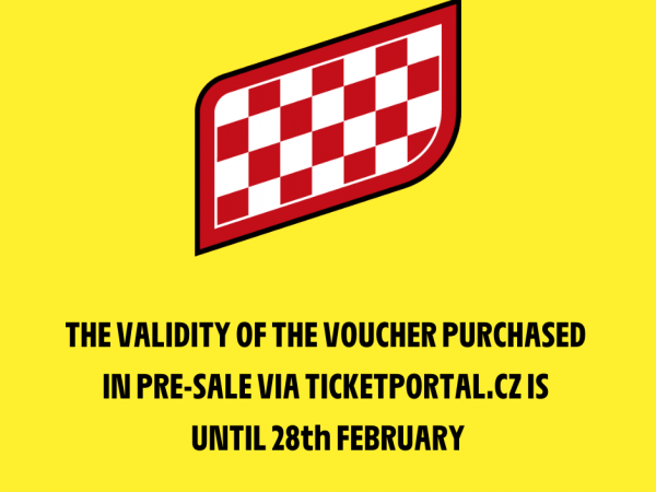 THE VALIDITY OF THE VOUCHER PURCHASED IN PRE-SALE VIA TICKETPORTAL.CZ IS UNTIL 28th FEBRUARY